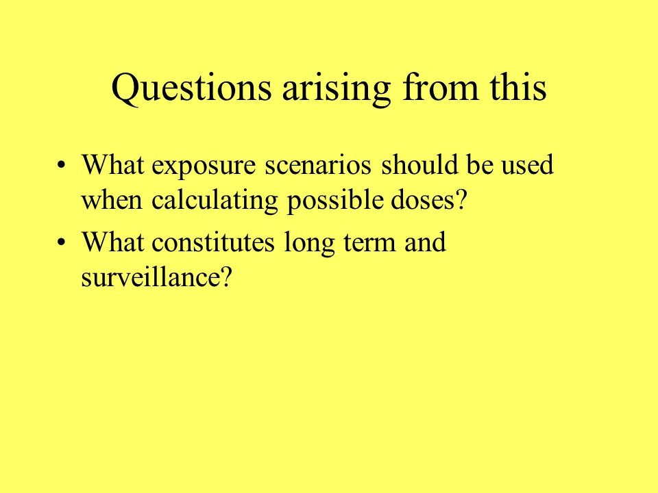 Questions arising from this What exposure scenarios should be used when calculating possible doses.