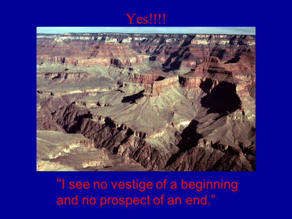 """Yes!!!! """" I see no vestige of a beginning and no prospect of an end."""""""