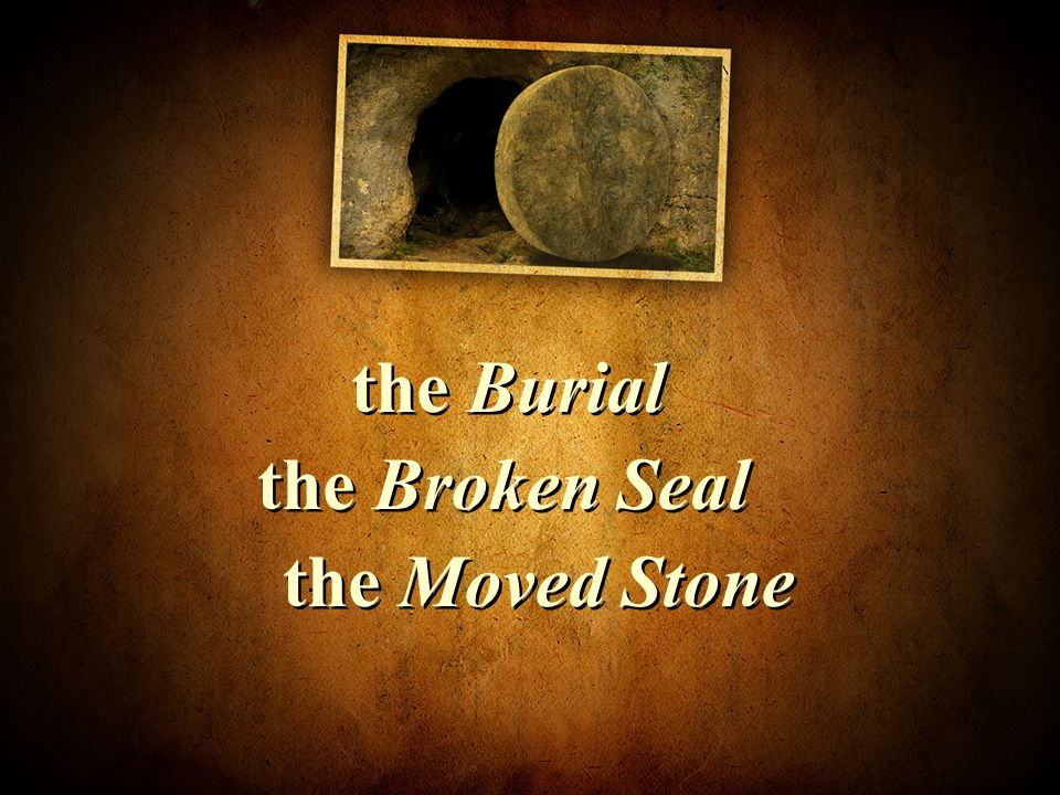 the Burial the Broken Seal the Moved Stone
