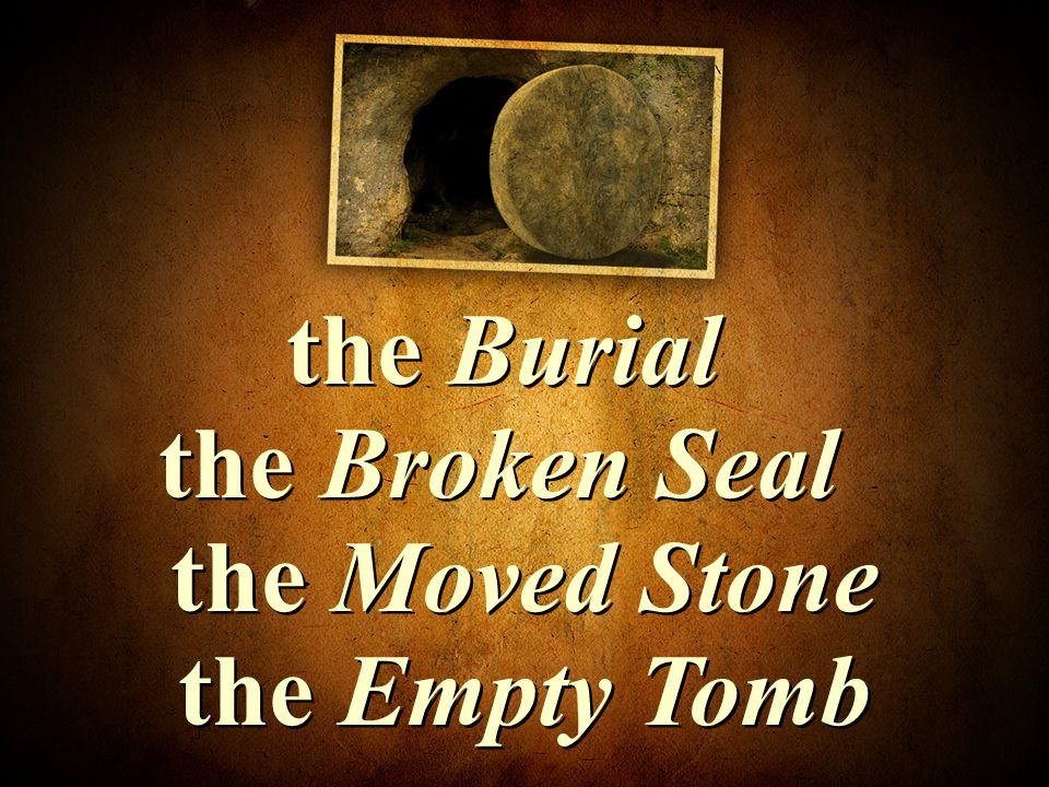 the Burial the Broken Seal the Moved Stone the Empty Tomb
