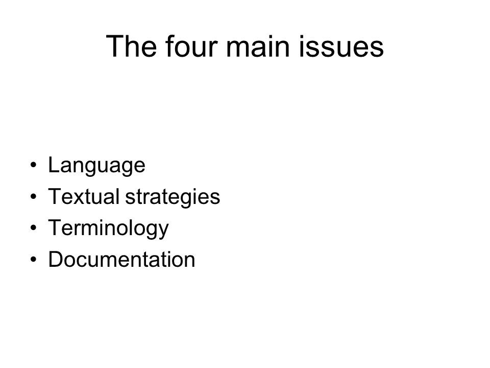 The four main issues Language Textual strategies Terminology Documentation