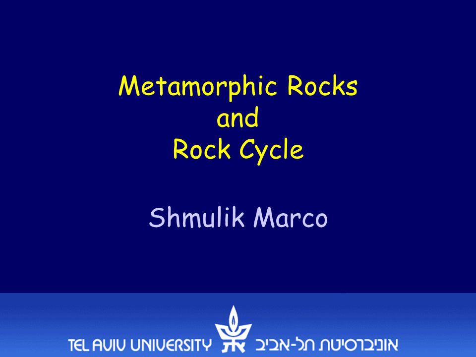 Metamorphic Rocks and Rock Cycle Shmulik Marco