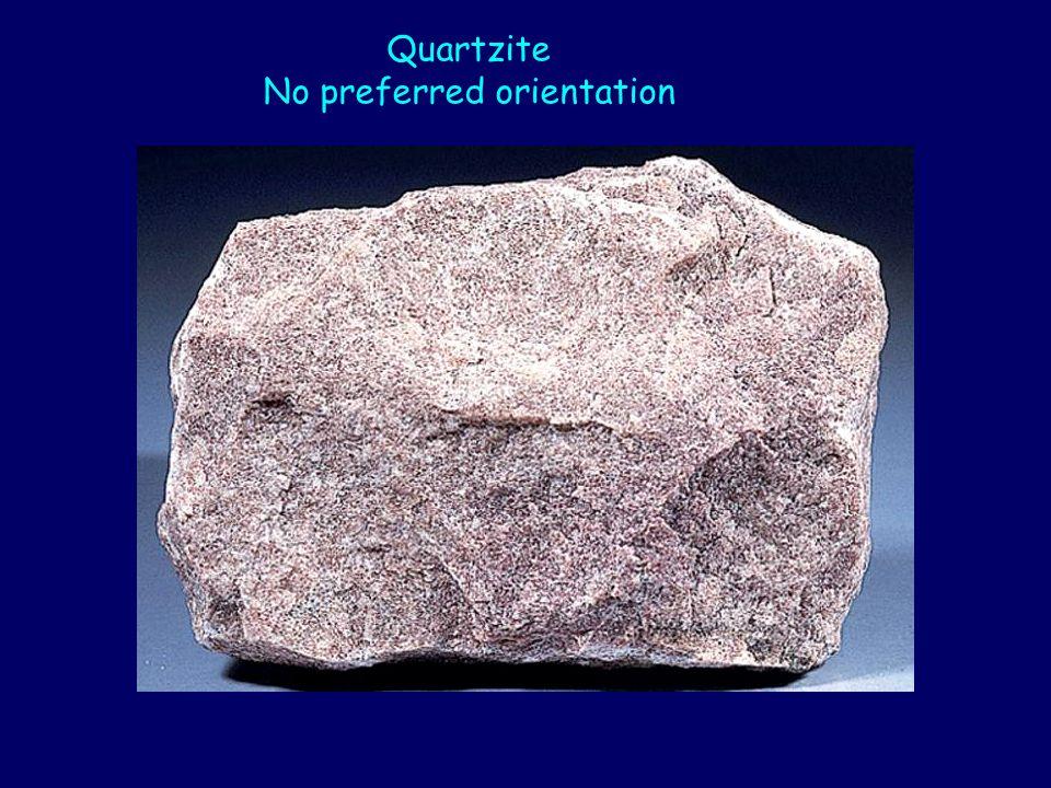 Quartzite No preferred orientation