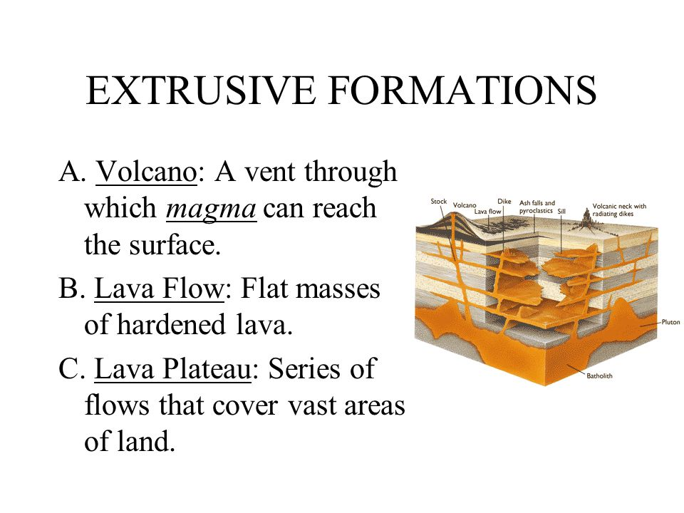 EXTRUSIVE FORMATIONS A. Volcano: A vent through which magma can reach the surface.