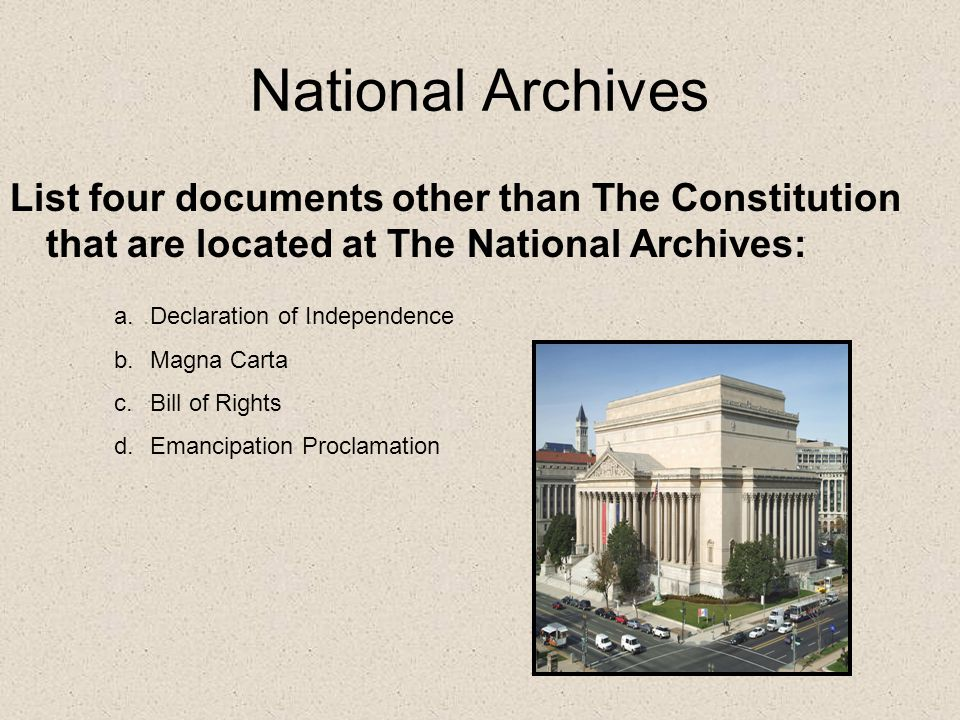 National Archives List four documents other than The Constitution that are located at The National Archives: a.Declaration of Independence b.Magna Carta c.Bill of Rights d.Emancipation Proclamation