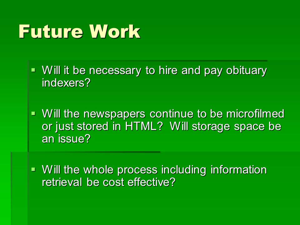 Future Work  Will it be necessary to hire and pay obituary indexers.
