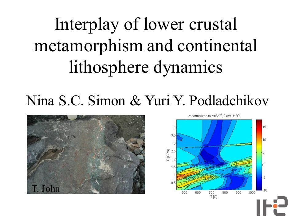 Interplay of lower crustal metamorphism and continental lithosphere dynamics Nina S.C. Simon & Yuri Y. Podladchikov T. John