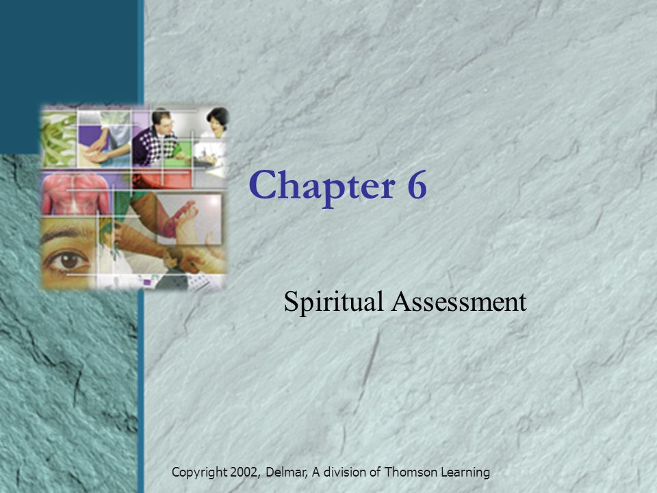 Copyright 2002, Delmar, A division of Thomson Learning Chapter 6 Spiritual Assessment