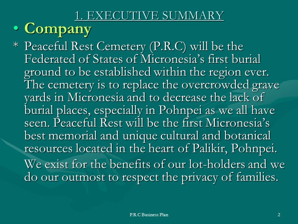 P.R.C Business Plan2 CompanyCompany *Peaceful Rest Cemetery (P.R.C) will be the Federated of States of Micronesia's first burial ground to be established within the region ever.