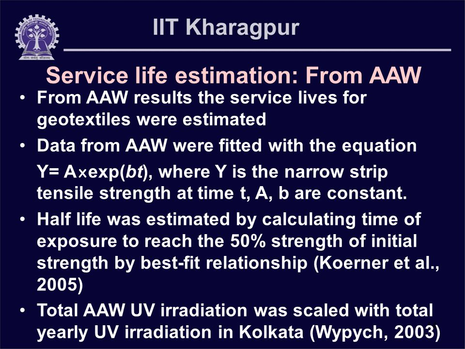 14 Service life estimation: From AAW From AAW results the service lives for geotextiles were estimated Data from AAW were fitted with the equation Y= A x exp(bt), where Y is the narrow strip tensile strength at time t, A, b are constant.