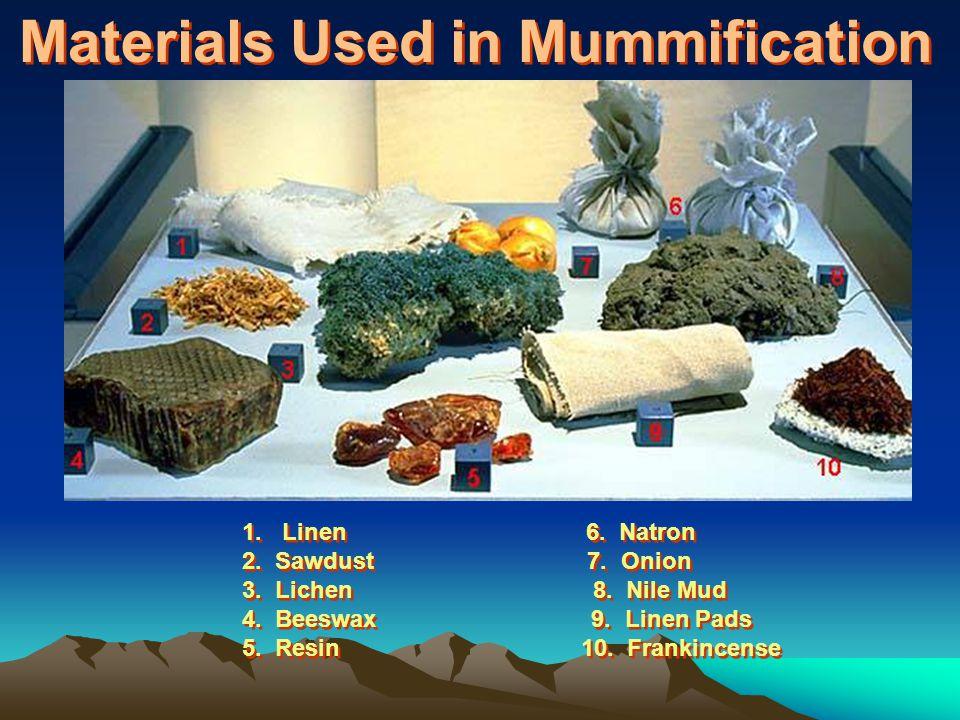 Materials Used in Mummification 1.Linen 6. Natron 2.