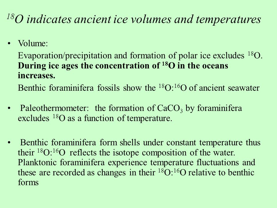 18 O indicates ancient ice volumes and temperatures Volume: Evaporation/precipitation and formation of polar ice excludes 18 O.