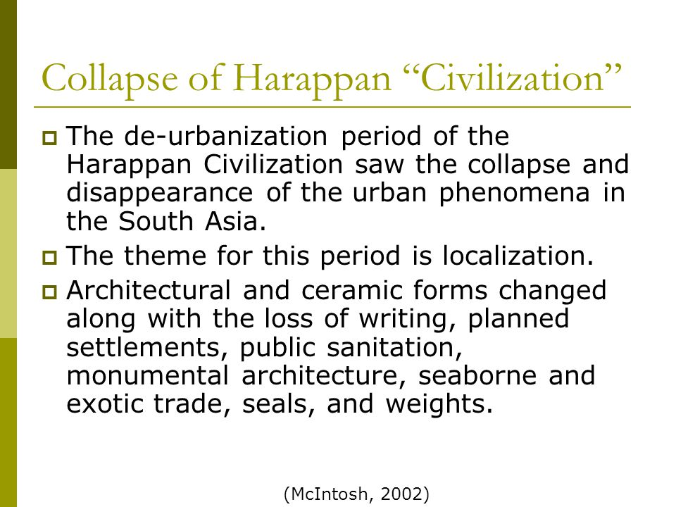 Collapse of Harappan Civilization  The de-urbanization period of the Harappan Civilization saw the collapse and disappearance of the urban phenomena in the South Asia.