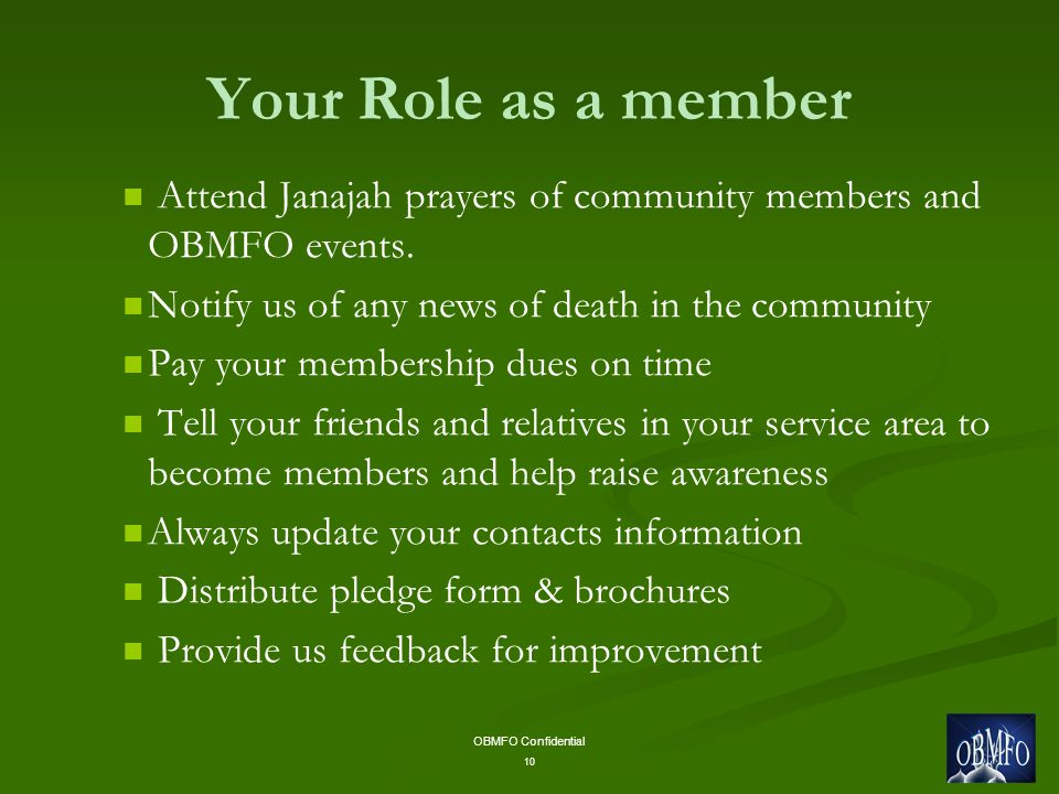 OBMFO Confidential 10 Your Role as a member Attend Janajah prayers of community members and OBMFO events.