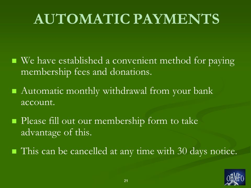 AUTOMATIC PAYMENTS We have established a convenient method for paying membership fees and donations.
