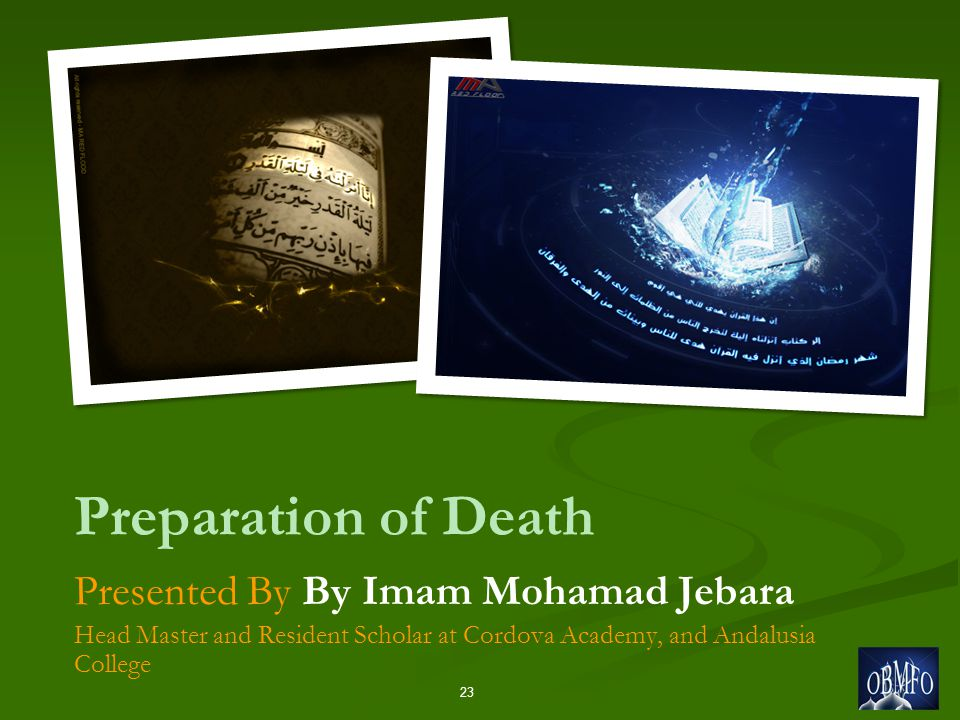 Preparation of Death Presented By By Imam Mohamad Jebara Head Master and Resident Scholar at Cordova Academy, and Andalusia College 23