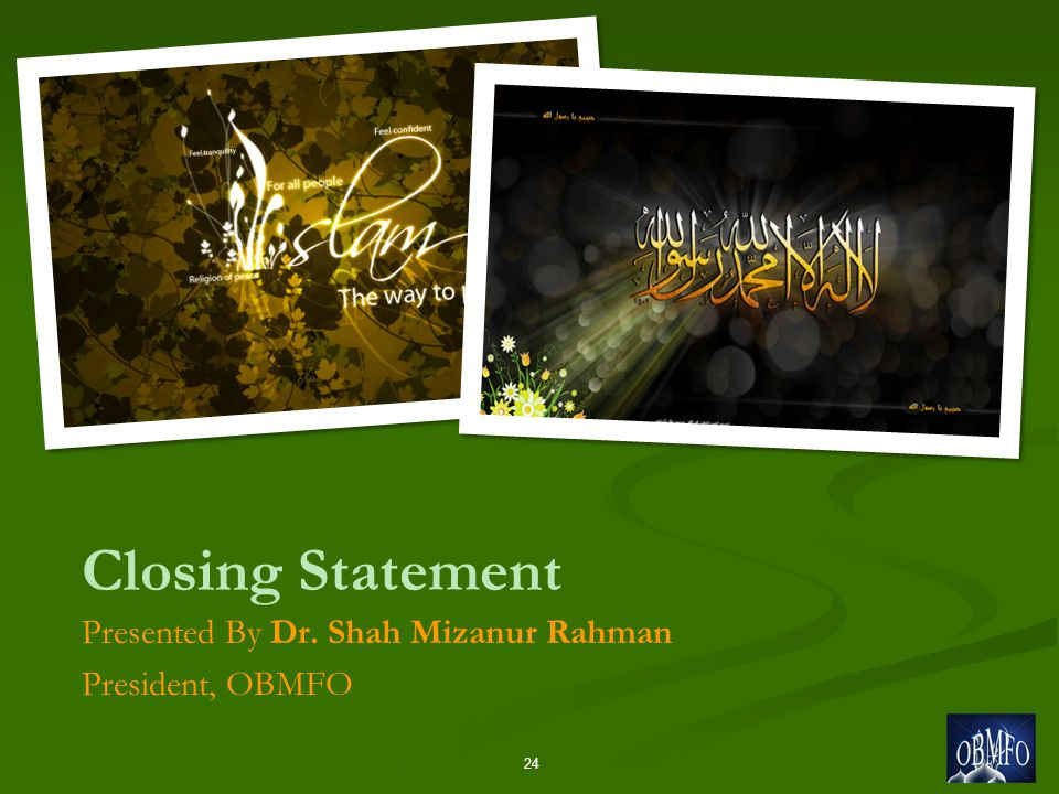 Closing Statement Presented By Dr. Shah Mizanur Rahman President, OBMFO 24