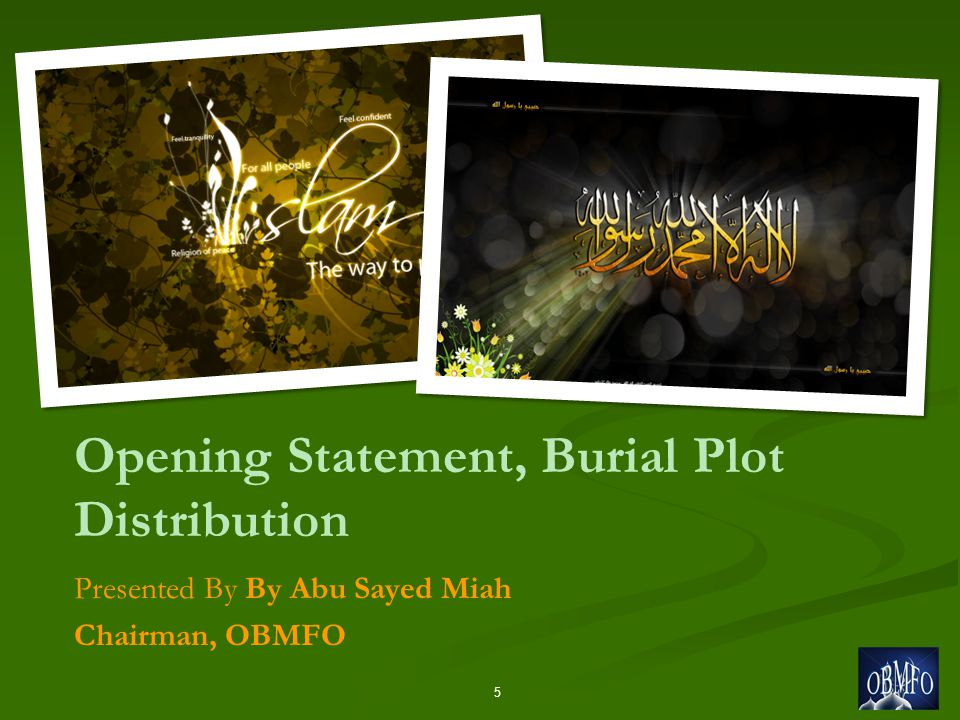 Opening Statement, Burial Plot Distribution Presented By By Abu Sayed Miah Chairman, OBMFO 5