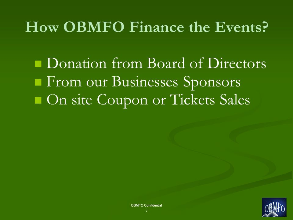 OBMFO Confidential 7 How OBMFO Finance the Events.