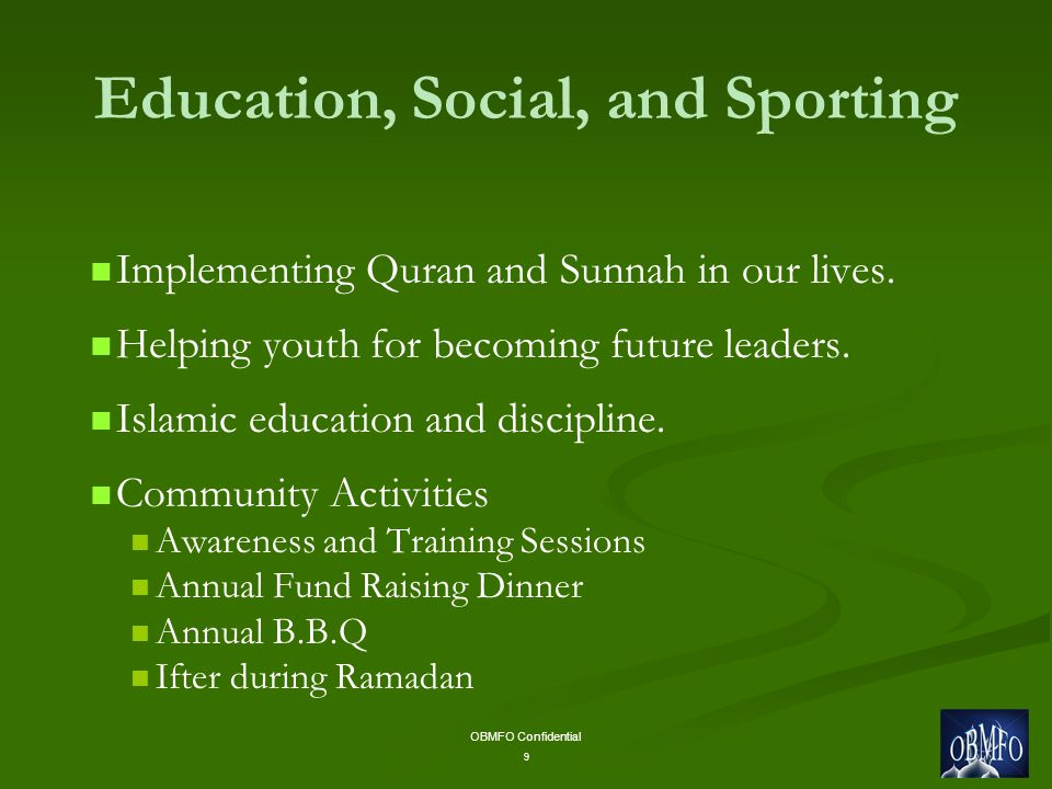 OBMFO Confidential 9 Education, Social, and Sporting Implementing Quran and Sunnah in our lives.
