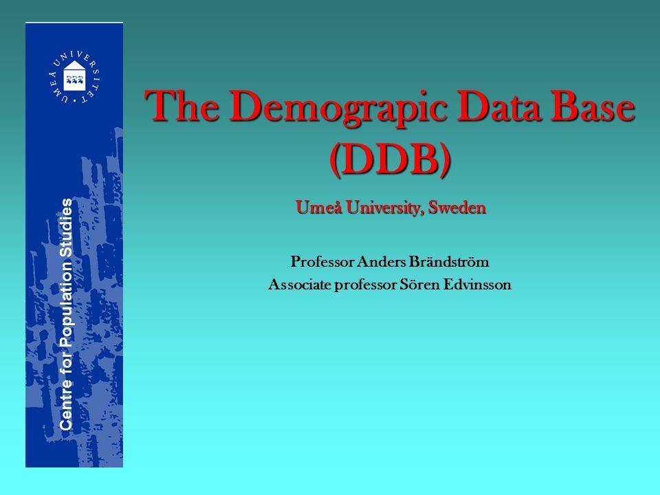 The Demograpic Data Base (DDB) Umeå University, Sweden Professor Anders Brändström Associate professor Sören Edvinsson Centre for Population Studies