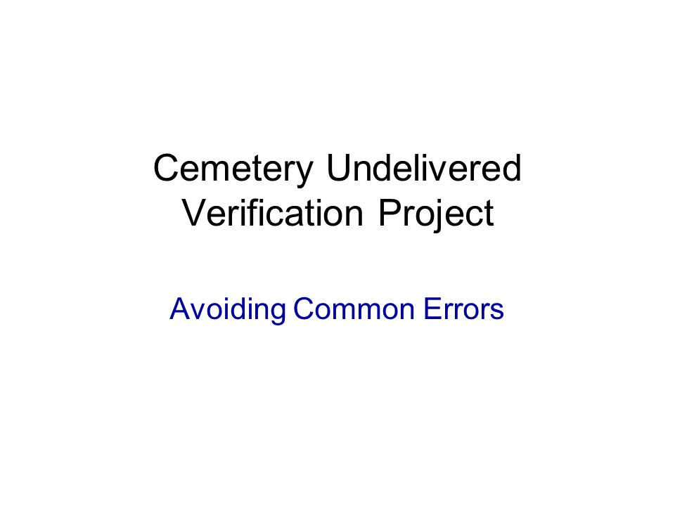 Cemetery Undelivered Verification Project Avoiding Common Errors
