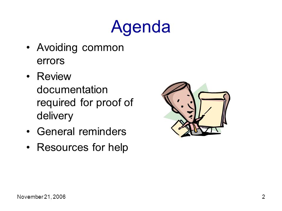November 21, 20062 Agenda Avoiding common errors Review documentation required for proof of delivery General reminders Resources for help