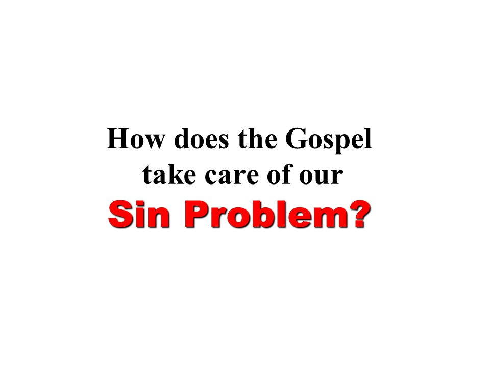 How does the Gospel take care of our Sin Problem?