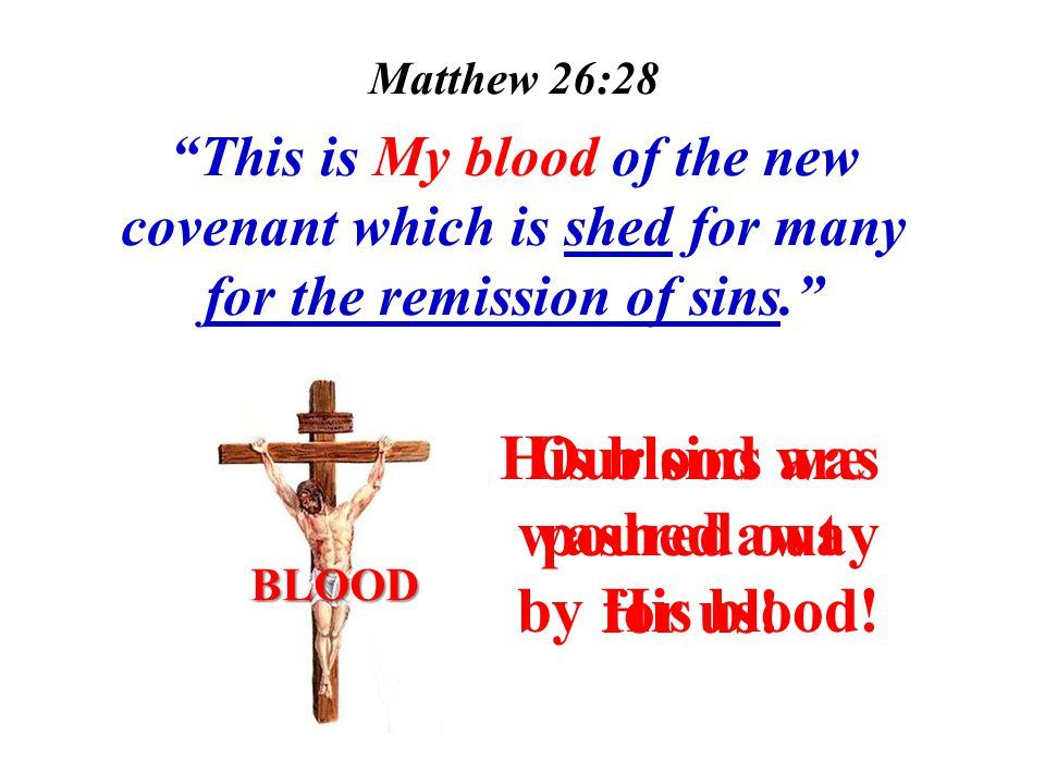 Matthew 26:28 This is My blood of the new covenant which is shed for many for the remission of sins. Our sins are washed away by His blood.