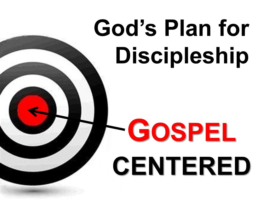 G OSPEL CENTERED God's Plan for Discipleship