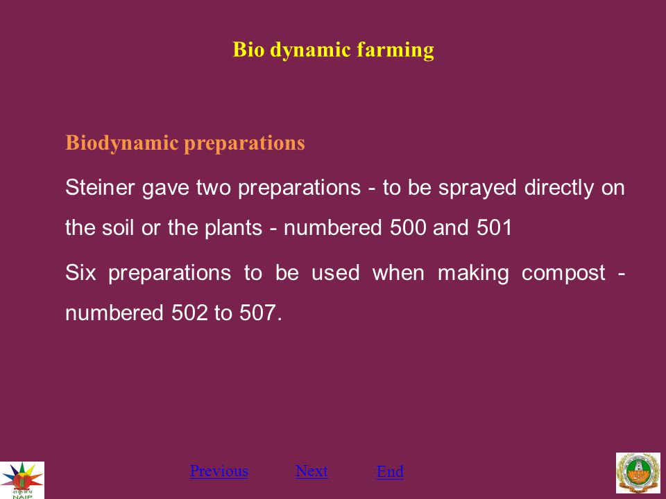 Bio dynamic farming Biodynamic preparations Steiner gave two preparations - to be sprayed directly on the soil or the plants - numbered 500 and 501 Six preparations to be used when making compost - numbered 502 to 507.