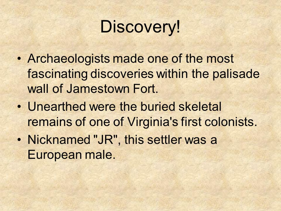 Discovery! Archaeologists made one of the most fascinating discoveries within the palisade wall of Jamestown Fort. Unearthed were the buried skeletal