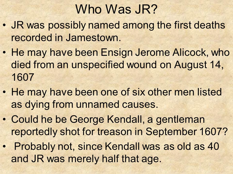 Who Was JR.JR was possibly named among the first deaths recorded in Jamestown.