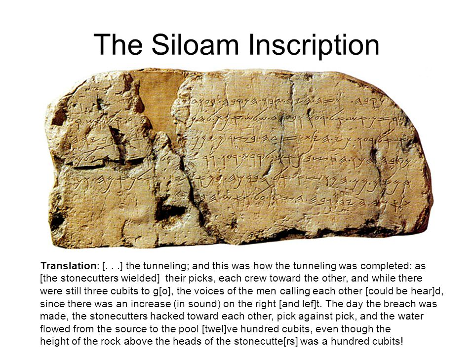 The Siloam Inscription Translation: [...] the tunneling; and this was how the tunneling was completed: as [the stonecutters wielded] their picks, each crew toward the other, and while there were still three cubits to g[o], the voices of the men calling each other [could be hear]d, since there was an increase (in sound) on the right [and lef]t.