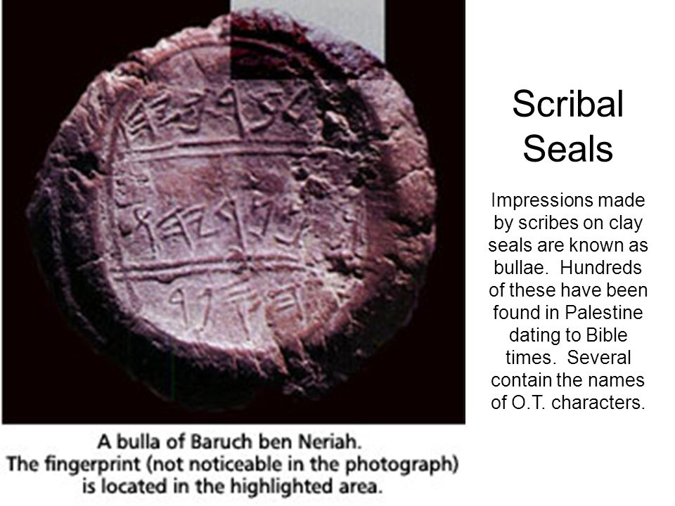 Scribal Seals Impressions made by scribes on clay seals are known as bullae.