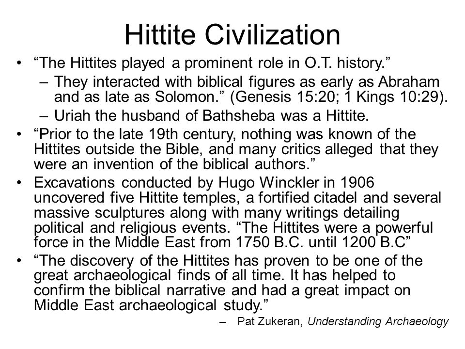 """Hittite Civilization """"The Hittites played a prominent role in O.T. history."""" –They interacted with biblical figures as early as Abraham and as late as"""