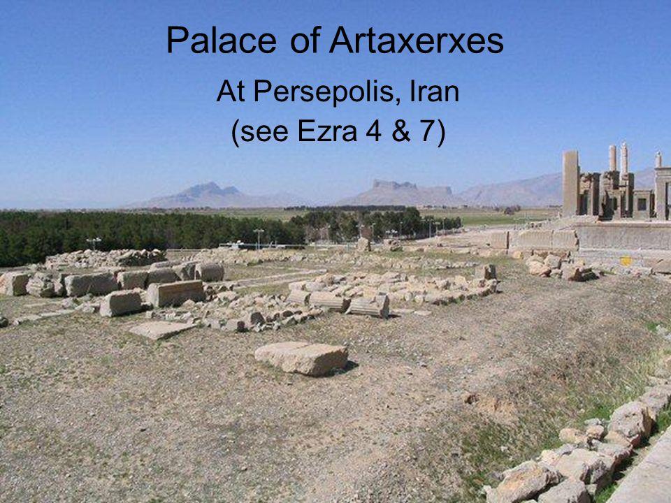 Palace of Artaxerxes At Persepolis, Iran (see Ezra 4 & 7)