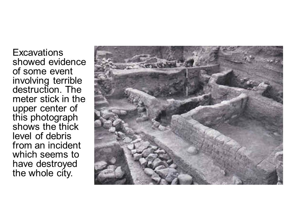 Excavations showed evidence of some event involving terrible destruction.
