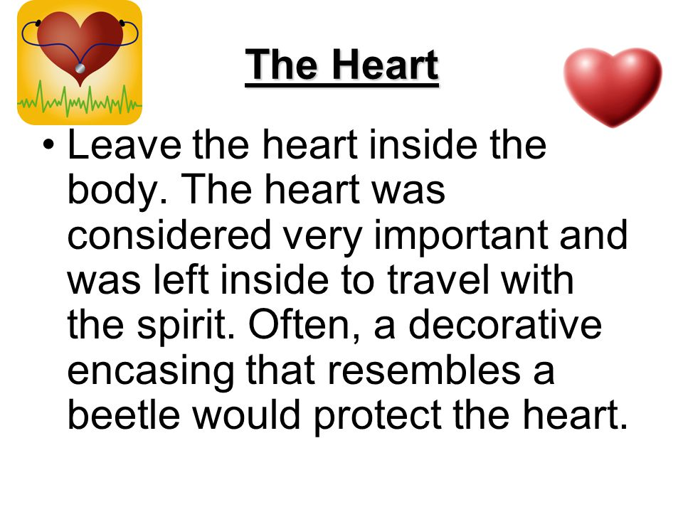 The Heart Leave the heart inside the body.