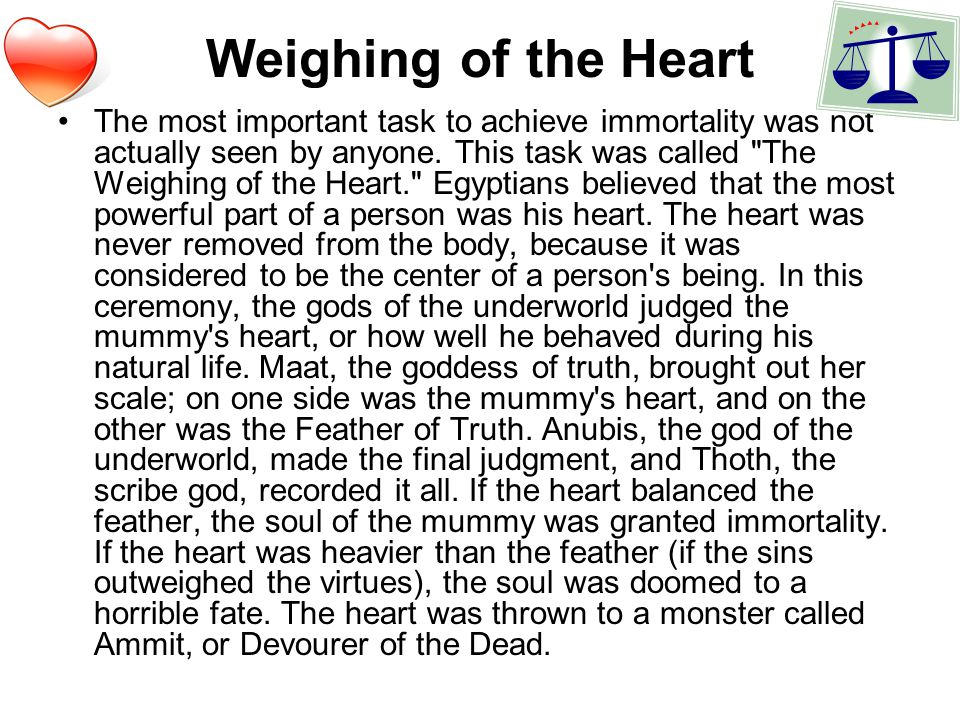 Weighing of the Heart The most important task to achieve immortality was not actually seen by anyone.