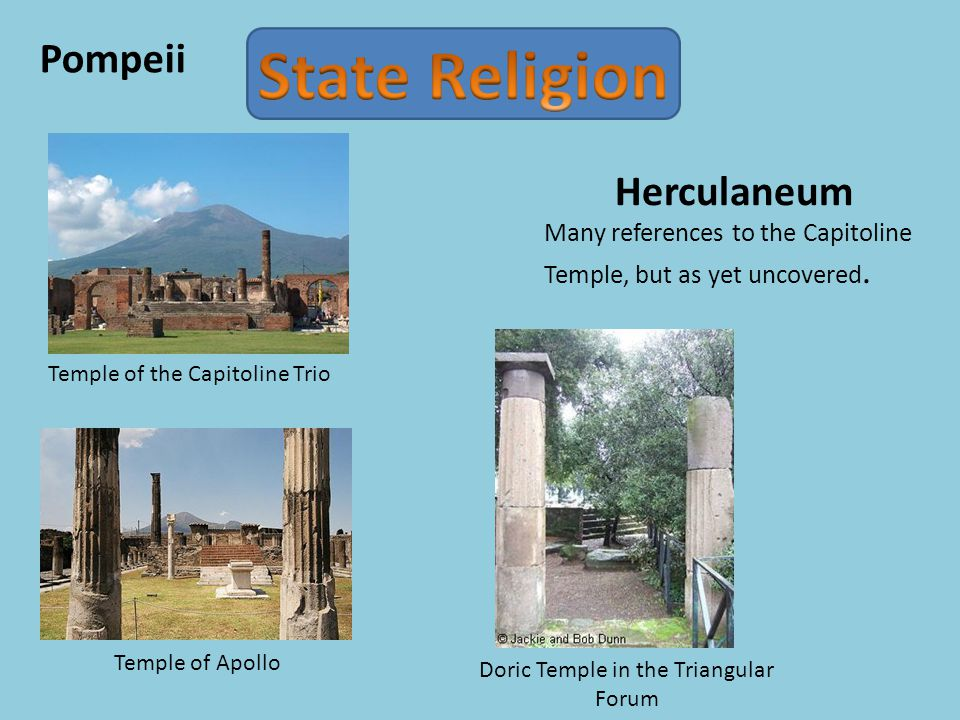 Pompeii Herculaneum Many references to the Capitoline Temple, but as yet uncovered. Temple of the Capitoline Trio Temple of Apollo Doric Temple in the