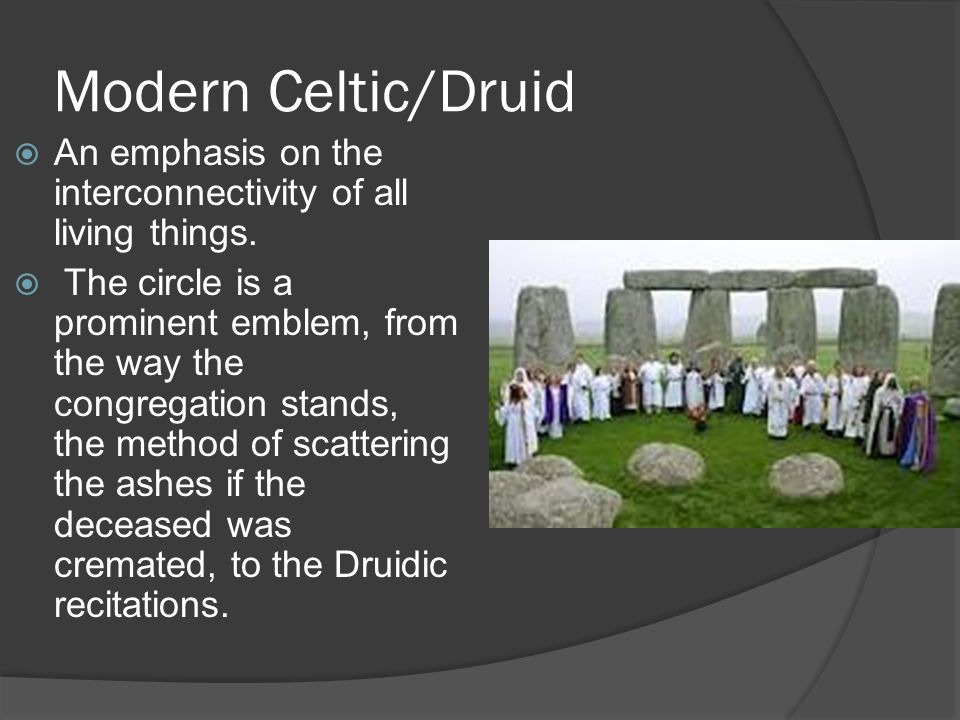 Modern Celtic/Druid  An emphasis on the interconnectivity of all living things.  The circle is a prominent emblem, from the way the congregation sta