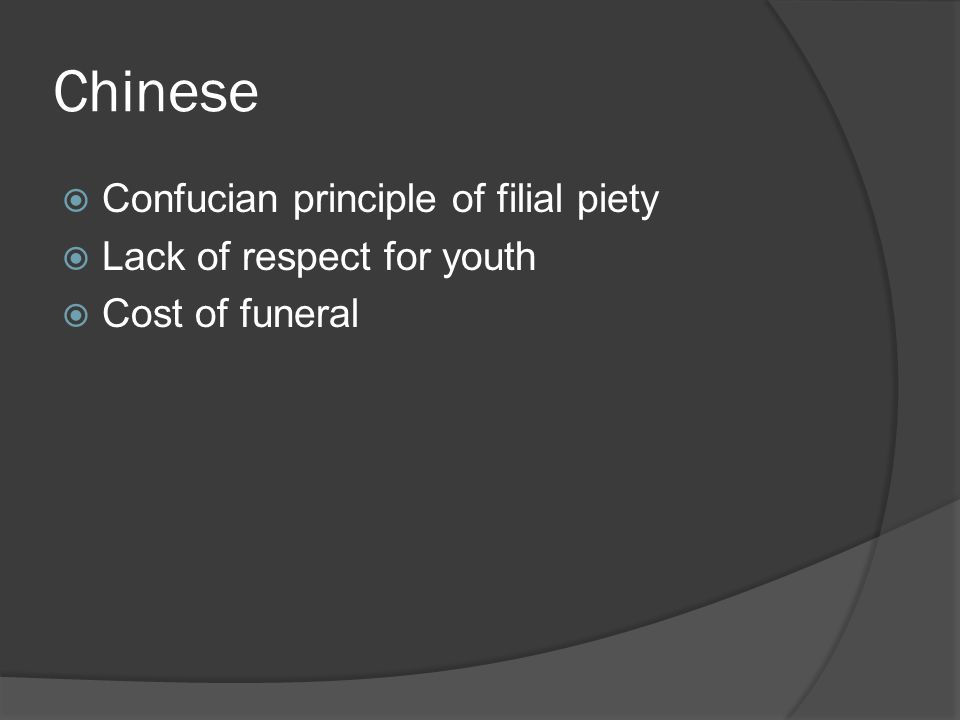 Chinese  Confucian principle of filial piety  Lack of respect for youth  Cost of funeral
