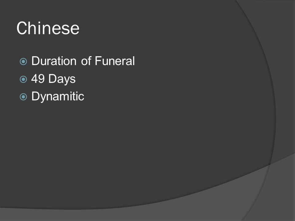 Chinese  Duration of Funeral  49 Days  Dynamitic