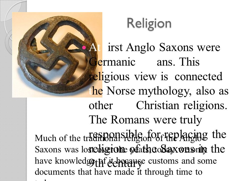Religion At first Anglo Saxons were Germanic pagans.