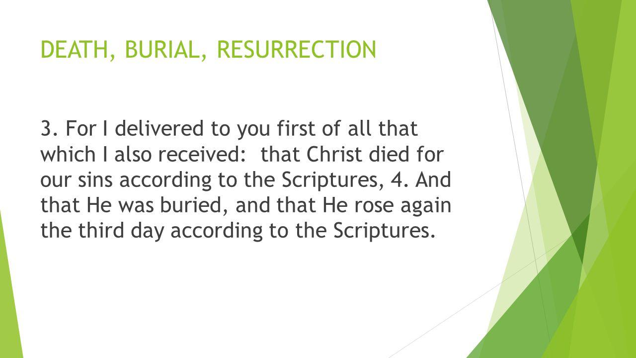DEATH, BURIAL, RESURRECTION 3.