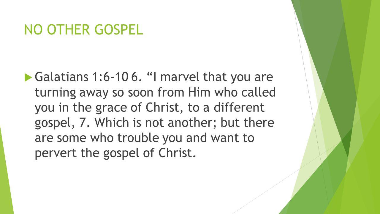NO OTHER GOSPEL  Galatians 1:6-10 6.