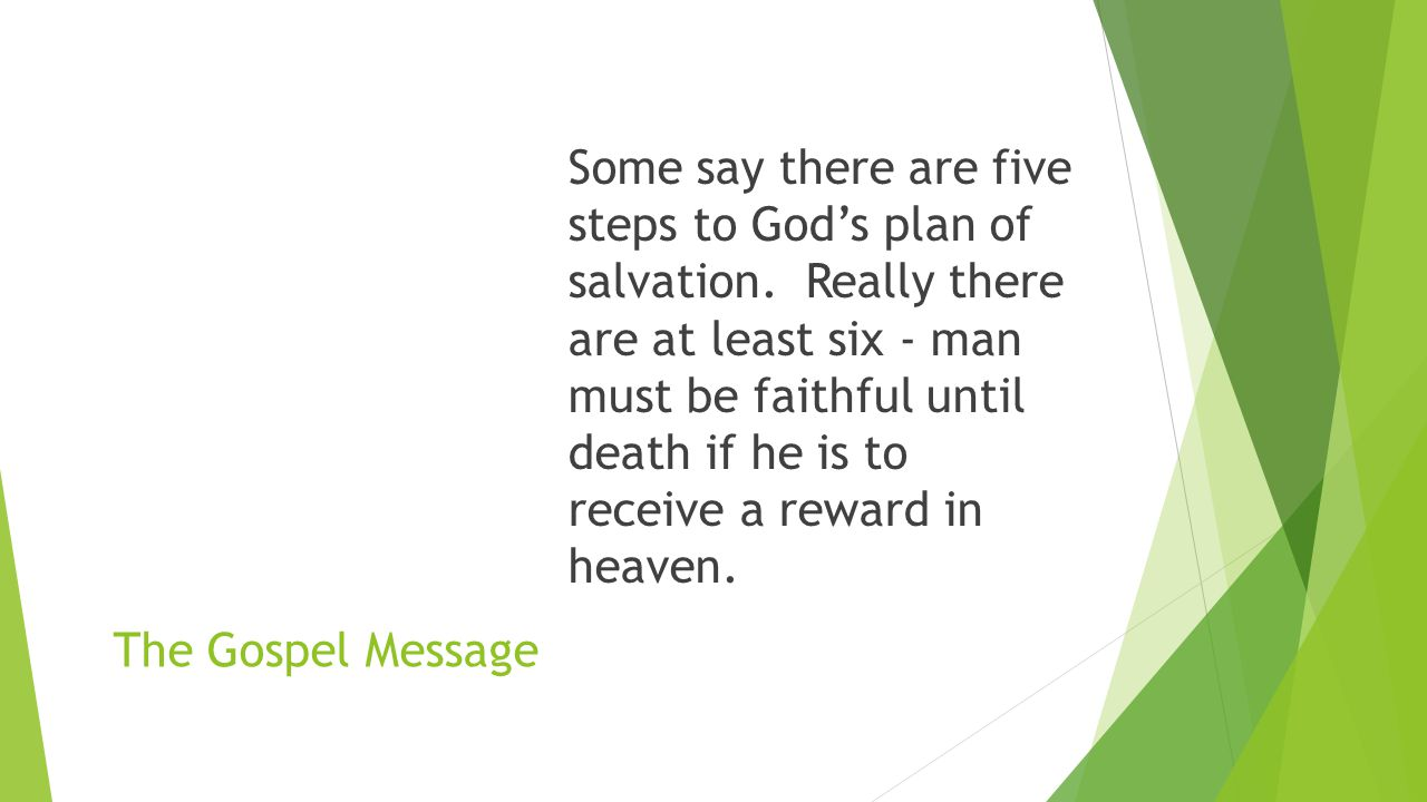 The Gospel Message Some say there are five steps to God's plan of salvation.