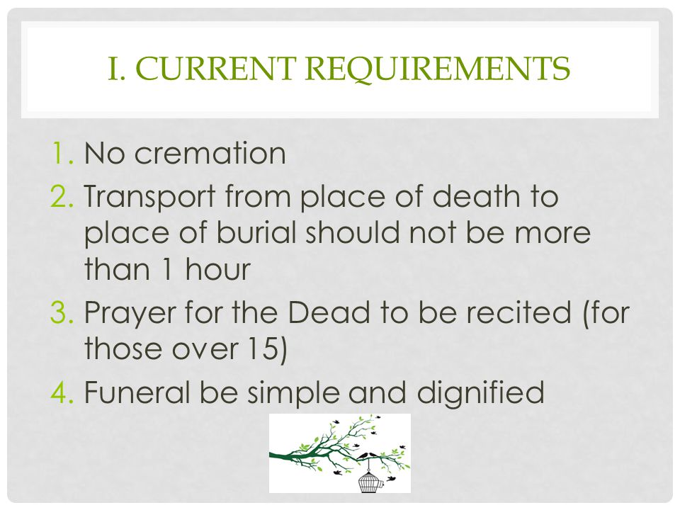 I. CURRENT REQUIREMENTS 1.No cremation 2.Transport from place of death to place of burial should not be more than 1 hour 3.Prayer for the Dead to be r