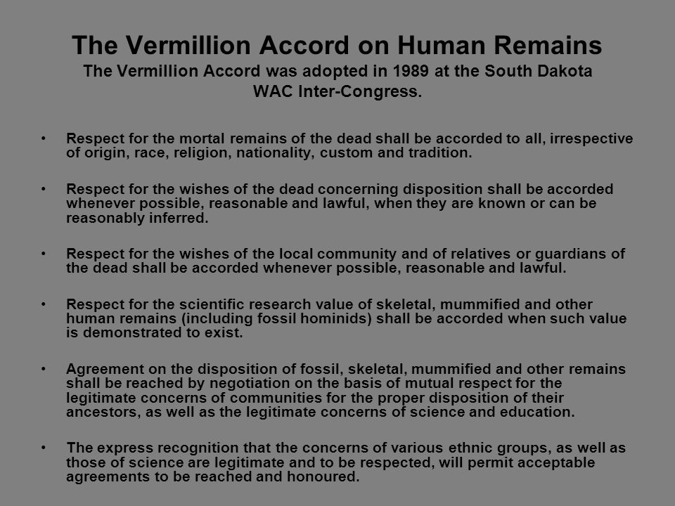 The Vermillion Accord on Human Remains The Vermillion Accord was adopted in 1989 at the South Dakota WAC Inter-Congress.
